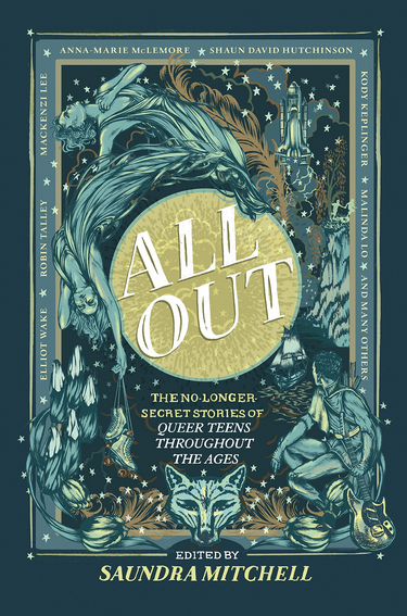 All Out: The No-Longer Secret Stories of Queer Teen Through the Ages